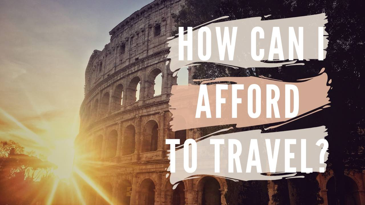 How Can I Afford to Travel