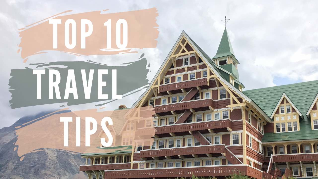 10 Travel Tips You Should Know Before You Go